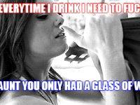 she drinks, she wants it